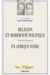 BAYART Jean-François, (sous la direction de) - Religion et modernité politique en Afrique noire. Dieu pour tous et chacun pour soi