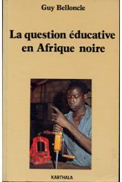 BELLONCLE Guy - La question éducative en Afrique noire
