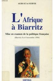 AGIR ICI et SURVIE - L'Afrique à Biarritz. Mise en examen de la politique française (Biarritz 8 et 9 novembre 1994)
