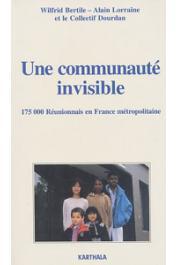 BERTILE Wilfrid, LORRAINE Alain, Collectif Dourdan, (éditeurs) - Une communauté invisible. Cent soixante-quinze mille Réunionnais en France