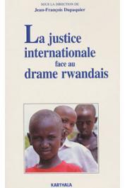 DUPAQUIER Jean-François, (sous la direction de) - La justice internationale face au drame rwandais
