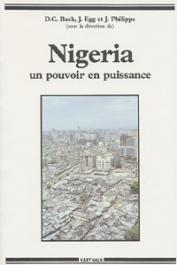 BACH Daniel C., EGG Johny, PHILIPPE Jean, (sous la direction de) - Nigeria. Un pouvoir en puissance