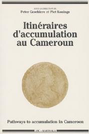 GESCHIERE Peter, KONINGS Piet, (sous la direction de) - Itinéraires d'accumulation au Cameroun