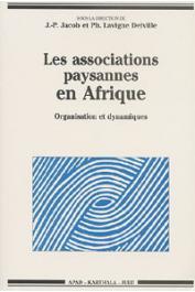 JACOB Jean-Pierre, LAVIGNE DELVILLE Philippe (sous la direction de) - Les associations paysannes en Afrique. Organisation et dynamiques