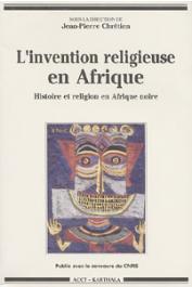 CHRETIEN Jean-Pierre, (sous la direction de) - L'invention religieuse en Afrique. Histoire et religion en Afrique noire