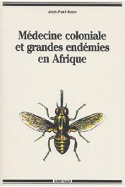 BADO Jean-Paul - Médecine coloniale et grandes endémies en Afrique, 1900-1960: lèpre, trypanosomiase humaine et onchocercose. De la découverte des foyers à la mise en place de politiques de prophylaxie