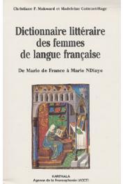 MAKWARD Christiane, P.COTTENET-HAGE Madeleine -Dictionnaire littéraire des femmes de langue française. De Marie de France à Marie Ndiaye