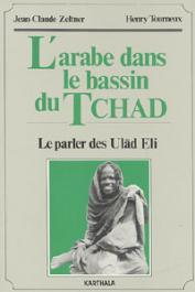ZELTNER Jean-Claude, TOURNEUX Henry - L'Arabe dans le bassin du Tchad. Le parler des Ulâd Eli