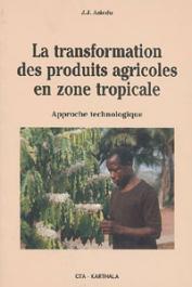 ASIEDU J.J. - La transformation des produits agricoles en zone tropicale. Approche technologique