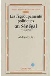 LY Abdoulaye - Les regroupements politiques au Sénégal (1956-1970)