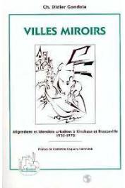 GONDOLA Charles Didier - Villes miroirs: migrations et identités urbaines à Kinshasa et Brazzaville, 1930-1970