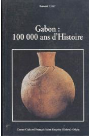 CLIST Bernard - Gabon: 100 000 ans d'histoire