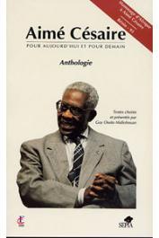 MIDIOHOUAN Guy Ossito - Aimé Césaire pour aujourd'hui et pour demain. Anthologie