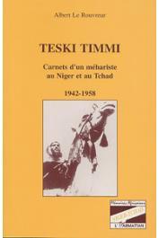 LE ROUVREUR Albert - Teski Timmi: carnets d'un méhariste au Niger et au Tchad, 1942-1958