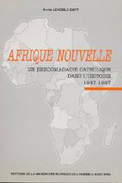 LENOBLE-BART Annie - Afrique nouvelle: un hebdomadaire catholique dans l'histoire, 1947-1987