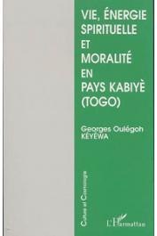 KEYEWA Georges Oulégoh - Vie, énergie spirituelle et moralité en pays Kabiyè (Togo)