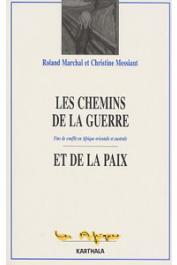 MARCHAL Roland, MESSIANT Christine - Les chemins de la guerre et de la paix. Fins des conflits en Afrique orientale et australe