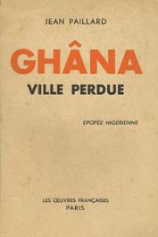 PAILLARD Jean - Ghana, ville perdue. Epopée nigérienne