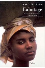 TRILLARD Marc - Cabotage: à l'écoute du chant des îles: Cap-Vert, 1993