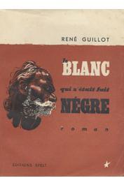 GUILLOT René - Le Blanc qui s'était fait nègre