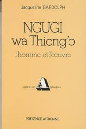 BARDOLPH Jacqueline - Ngugi wa Thiong'o: l'homme et l'œuvre