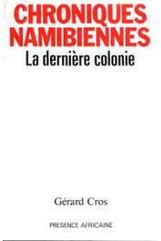CROS Gérard - Chroniques namibiennes, la dernière colonie