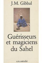 GIBBAL Jean-Marie - Guérisseurs et magiciens du Sahel
