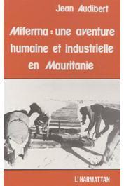 AUDIBERT Jean - Miferma. Une aventure humaine et industrielle en Mauritanie