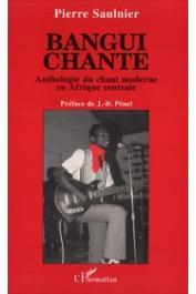 SAULNIER Pierre - Bangui chante: anthologie du chant moderne en Afrique centrale