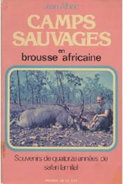 ALHINC Jean - Camps sauvages en brousse africaine. Souvenirs de quatorze années de safari familial