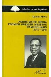 ABWA Daniel - André-Marie Mbida, Premier Ministre camerounais (1917-1980). Autopsie d'une carrière politique