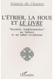 CHASSEY Francis de - L'étrier, la houe et le livre. Sociétés traditionnelles au Sahara et au Sahel occidental