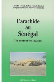 FREUD Claude, HANAK FREUD Ellen, RICHARD Jacques, THEVENIN Pierre - L'arachide au Sénégal. Un moteur en panne