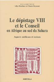 DESCLAUX Alice, RAYNAUT Claude, (sous la direction de) - Le dépistage VIH et le conseil en Afrique au sud du Sahara: aspects médicaux et sociaux