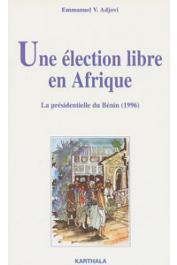 ADJOVI Emmanuel V. - Une élection libre en Afrique: la présidentielle du Bénin (1996)