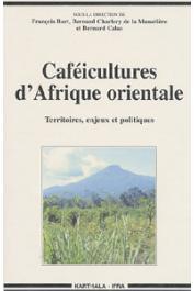 BART François, CHARLERY DE LA MASSELIERE Bernard, CALAS Bernard (sous la direction de) - Caféicultures d'Afrique orientale. Territoires, enjeux et politiques