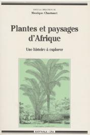 CHASTANET Monique, (sous la direction de) - Plantes et paysages d'Afrique. Une histoire à explorer