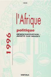 L'Afrique politique 1996 - Centre d'études d'Afrique noire - CEAN - Démocratisation, arrêt sur image