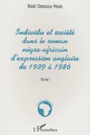 DOSSOU-YOVO Noël - Individu et société dans le roman négro-africain d'expression anglaise de 1939 à 1986