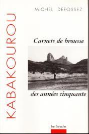DEFOSSEZ Michel - Kabakourou: carnets de brousse des années cinquante