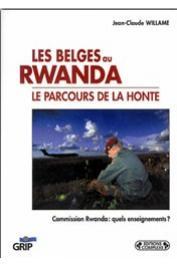 WILLAME Jean-Claude - Les Belges au Rwanda, le parcours de la honte. Commission Rwanda: quels enseignements ?