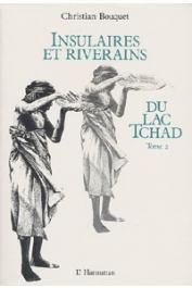 BOUQUET Christian - Insulaires et riverains du lac Tchad: une étude géographique. Tome 2