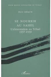 CREAC'H Paul - Se nourrir au Sahel: l'alimentation au Tchad, 1937-1939