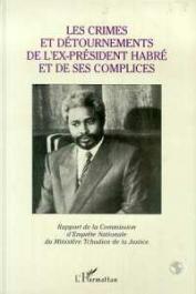 TCHAD. MINISTERE DE LA JUSTICE - Les crimes et détournements de l'ex-président Habré et de ses complices. Rapport de la commission d'enquête nationale du Ministère tdhadien de la justice
