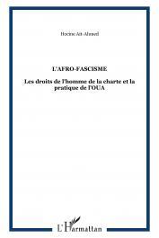 AÏT AHMED Hocine - L'Afro-fascisme: les droits de l'homme dans la Charte et la pratique de l'Organisation de l'Unité Africaine