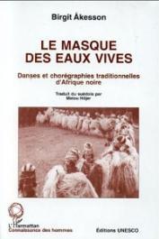 AKESSON Birgit - Le masque des eaux vives. Danses et chorégraphies traditionnelles d'Afrique noire