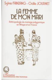 FAINZANG Sylvie, JOURNET Odile - La femme de mon mari: anthropologie du mariage polygamique en Afrique et en France