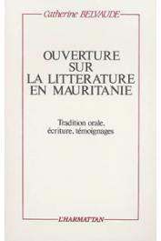 BELVAUDE Catherine - Ouverture sur la littérature en Mauritanie. Tradition orale, écriture. Témoignage