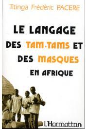 PACERE Frédéric Titinga - Le langage des tam-tams et des masques en Afrique, bendrologie: une littérature méconnue