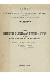TROCHAIN Jean - 1ere thèse: Contribution à l'étude de la végétation du Sénégal. 2eme thèse: Action de l'eau du sol sur la végétation